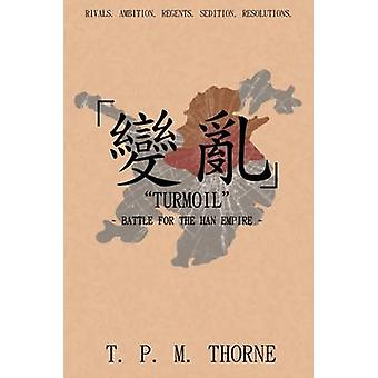 Turmoil Battle for the Han Empire by Thorne & T. P. M.