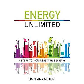 Energy Unlimited Four Steps to 100 Renewable Energy by Albert & Barbara Maria