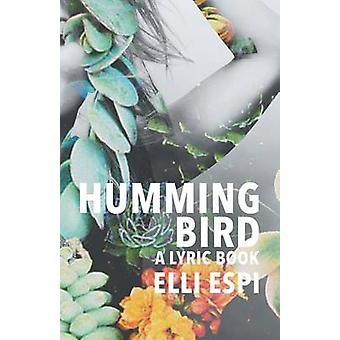 Hummingbird A Lyric Book by Espi & Elli
