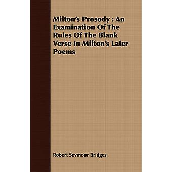 Miltons Prosody  An Examination Of The Rules Of The Blank Verse In Miltons Later Poems by Bridges & Robert Seymour