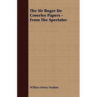 The Sir Roger De Coverley Papers  From The Spectator by Hudson & William Henry