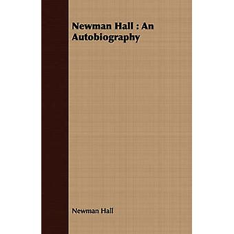 Newman Hall  An Autobiography by Hall & Newman