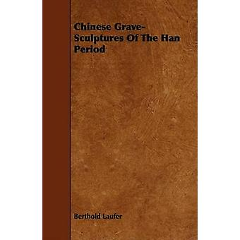 Chinese GraveSculptures Of The Han Period by Laufer & Berthold