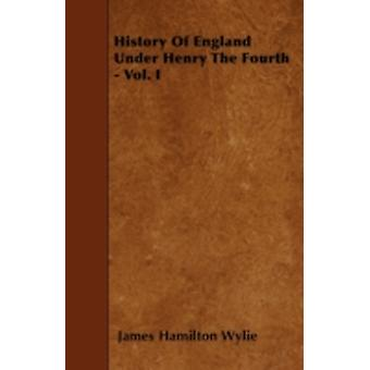 History of England Under Henry the Fourth  Vol. I by Wylie & James Hamilton