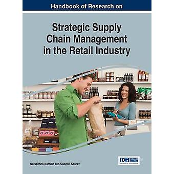 Handbook of Research on Strategic Supply Chain Management in the Retail Industry by Kamath & Narasimha