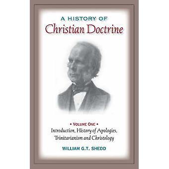 A HISTORY OF CHRISTIAN DOCTRINE Volume One by Shedd & William & G.T.