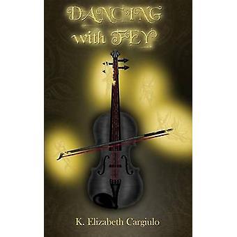 Dancing with Fey by Cargiulo & K. Elizabeth