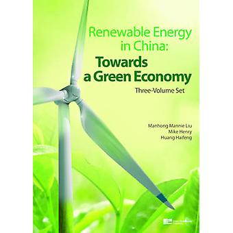 Renewable Energy in China Towards a Green Economy 3Volume Set by Liu & Manhong Mannie