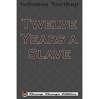 Twelve Years a Slave Chump Change Edition by Northup & Solomon