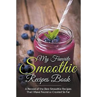 My Favorite Smoothie Recipes Book A collection of the best smoothie recipes that I have found or created so far by Easy & Journal