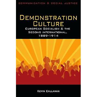 Demonstration Culture European Socialism and the Second International 18891914 by Callahan & Kevin J.