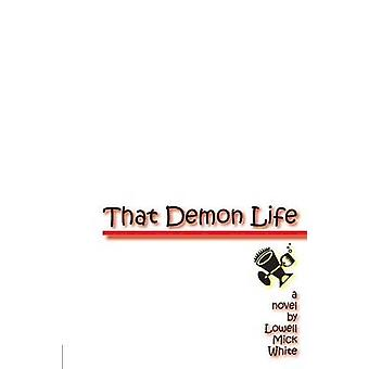 That Demon Life by White & Lowell Mick