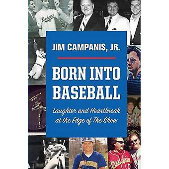 Born Into Baseball Laughter and Heartbreak at the Edge of The Show by Campanis & Jr. Jim