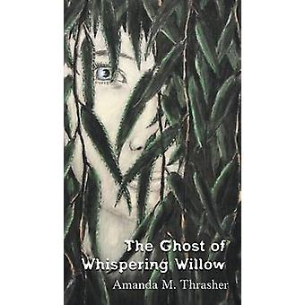 The Ghost of Whispering Willow by Thrasher & Amanda M.