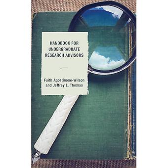 Handbook for Undergraduate Research Advisors by Wilson & Faith A.
