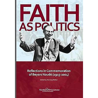 Faith As Politics Reflections in Commemoration of Beyers Naud 19152004 by Melber & Henning