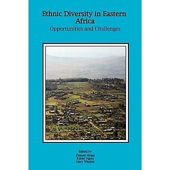 Ethnic Diversity in Eastern Africa. Opportunities and Challenges by Njogu & Kimani