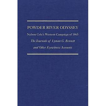 Powder River Odyssey - Nelson Cole's Western Campaign of 1865; The Jou