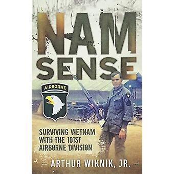 Nam-Sense - Surviving Vietnam with the 101st Airborne Division by Arth