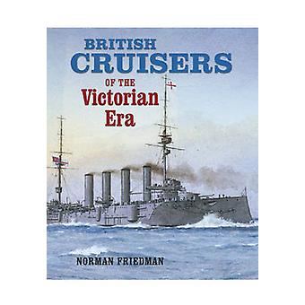 British Cruisers - of the Victorian Era by Norman Friedman - 978184832