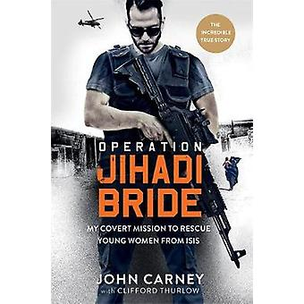 Operation Jihadi Bride - My Covert Mission to Rescue Young Women from