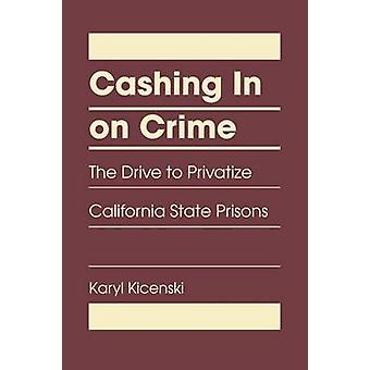 Cashing in on Crime - The Drive to Privatize California State Prisons