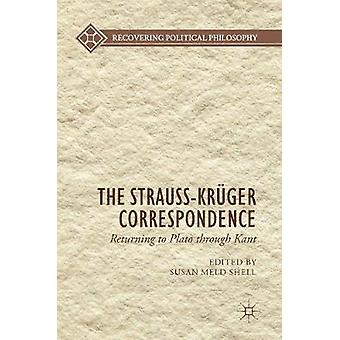 The Strauss-Kruger Correspondence - Returning to Plato through Kant by