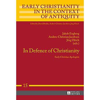 In Defence of Christianity - Early Christian Apologists (1st New editi