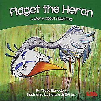 Fidget the Heron - A story about fidgeting by Steve Blakesley - 978185