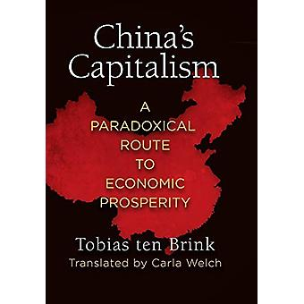China's Capitalism - A Paradoxical Route to Economic Prosperity by Tob