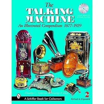 Talking Machine - An Illustrated Compendium 1877-1929 by Timothy C. Fa
