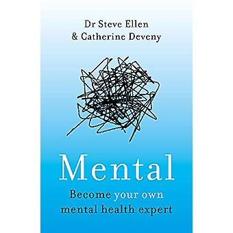 Mental - Everything You Never Knew You Needed to Know about Mental Hea