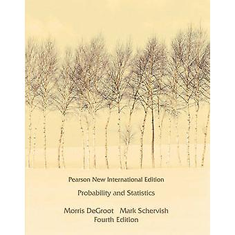 Probability and Statistics Pearson New International Editio by Morris DeGroot & Mark Schervish