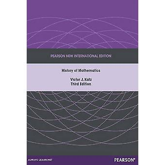A History of Mathematics - Pearson New International Edition by Victor