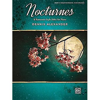 Nocturnes - Bk 1 - 8 Romantic-Style Solos for Piano by Dennis Alexande