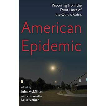 American Epidemic - Reporting from the Front Lines of the Opioid Crisi
