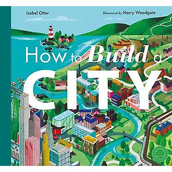 How to Build a City by Isabel Otter - 9781848578722 Book