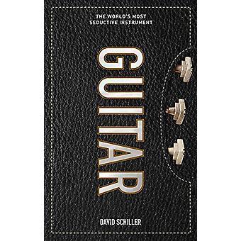 Guitar - The World's Most Seductive Instrument van David Schiller - 978