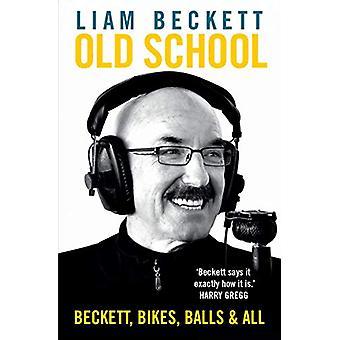 Old School - Beckett - Bikes - Balls and All by Liam Beckett - 9781780