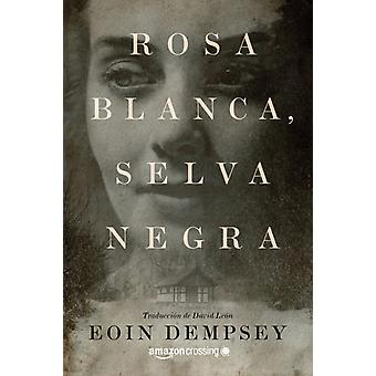 Rosa Blanca Selva Negra by Eoin Dempsey & Translated by David Leon
