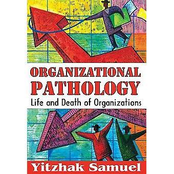Organizational Pathology  Life and Death of Organizations by Yitzhak Samuel