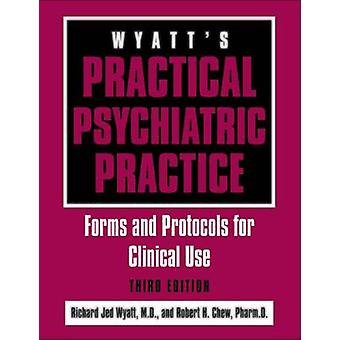 Wyatt's Practical Psychiatric Practice - Forms and Protocols for Clini