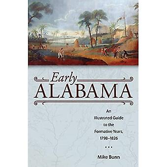 Early Alabama: An Illustrated Guide to the Formative Years, 1798-1826 (Alabama The Forge of History)