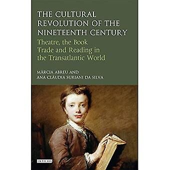 The Cultural Revolution of the Nineteenth Century: Theatre, the Book-Trade and� Reading in the Transatlantic World