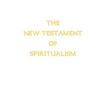 The New Testament of Spiritualism