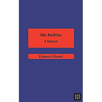 Me Neither by Eamonn Vincent - 9780992746766 Book