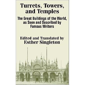 Turrets - Towers - and Temples - The Great Buildings of the World - as