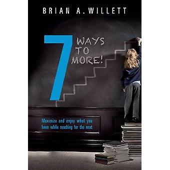 7 Ways to More! - Maximize and Enjoy What You Have While Reaching for