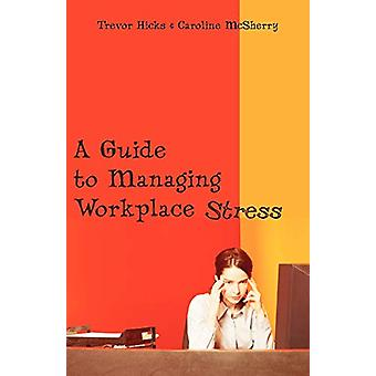 A Guide to Managing Workplace Stress by Trevor Hicks - 9781581129427