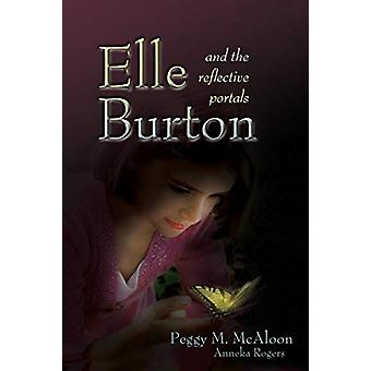 Elle Burton and the Reflective Portals by Peggy M McAloon - 978162787